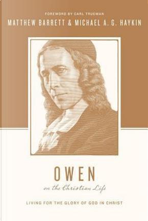 Owen on the Christian Life by Matthew Barrett