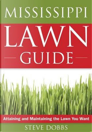 The Mississippi Lawn Guide by Steve Dobbs