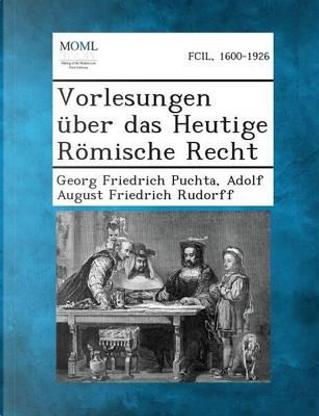Vorlesungen Uber Das Heutige Romische Recht by Georg Friedrich Puchta
