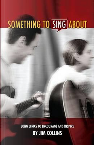 Something to Sing About by Jim Collins