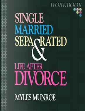 Single Married Separated Life After Divorce by Myles Munroe