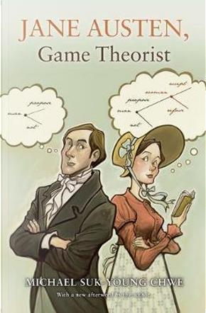 Jane Austen, Game Theorist by Michael Suk-Young Chwe