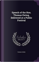 Speech of the Hon. Thomas Ewing, Delivered at a Public Festival by Thomas Ewing