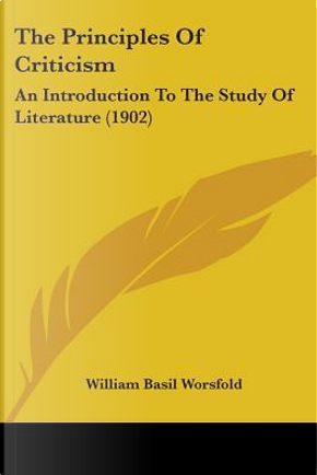 The Principles Of Criticism by William Basil Worsfold
