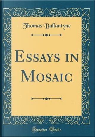 Essays in Mosaic (Classic Reprint) by Thomas Ballantyne