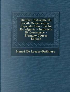 Histoire Naturelle Du Corail by Henri De Lacaze-Duthiers
