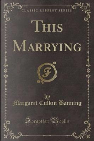 This Marrying (Classic Reprint) by Margaret Culkin Banning