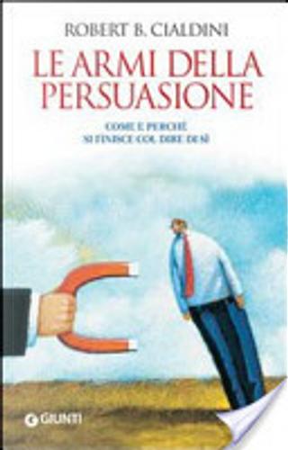 Le armi della persuasione by Robert B. Cialdini