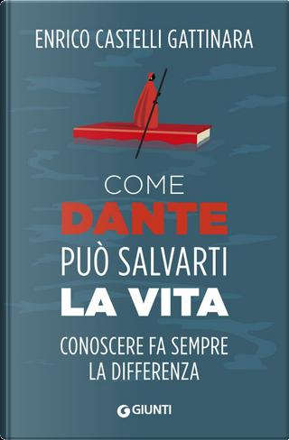 Come Dante può salvarti la vita by Enrico Castelli Gattinara