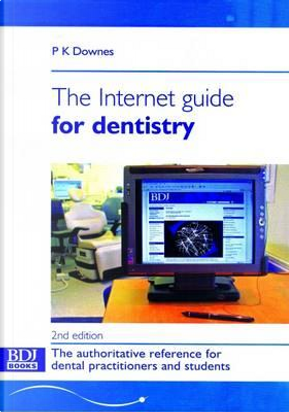 The Internet Guide for Dentistry by P. Downes