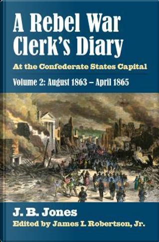 A Rebel War Clerk's Diary by J. B. Jones