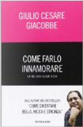 Come farlo innamorare by Giulio Cesare Giacobbe