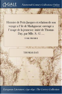 Histoire de Petit-Jacques Et Relation de Son Voyage A L'Ile de Madagascar by Thomas Day