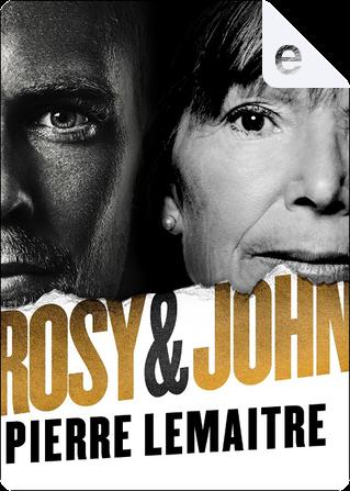 Rosy & John by Pierre Lemaitre