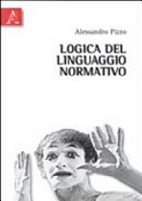 Logica del linguaggio normativo. Saggi su logica deontica e informatica giuridica by Alessandro Pizzo