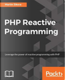 PHP Reactive Programming by Martin Sikora