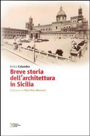 Breve storia dell'architettura in Sicilia by Enrico Calandra