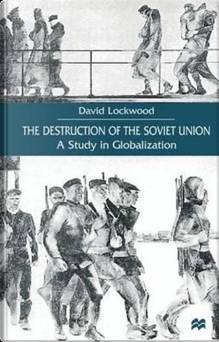 The Destruction of the Soviet Union by D. Lockwood