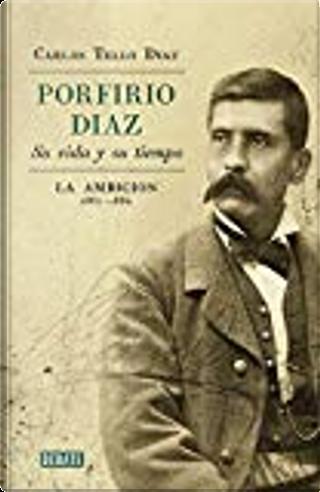 Porfirio Díaz. Su vida y su tiempo by Carlos Tello Díaz