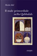 Il male primordiale nella Qabbalah by Moshe Idel