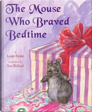 The Mouse Who Braved Bedtime by Louis Baum