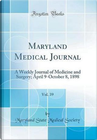 Maryland Medical Journal, Vol. 39 by Maryland State Medical Society