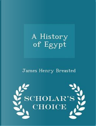 A History of Egypt - Scholar's Choice Edition by James Henry Breasted