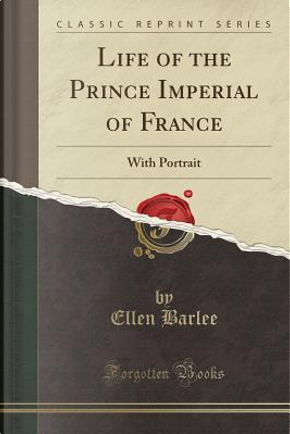 Life of the Prince Imperial of France by Ellen Barlee