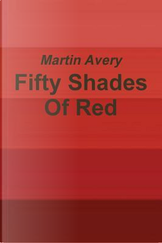 Fifty Shades of Red by Martin Avery