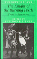 The Knight of the Burning Pestle by Francis Beaumont, Sheldon P. Zitner