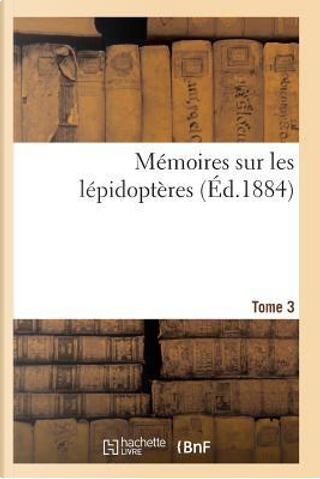 Memoires Sur les Lepidopteres. Tome 3 by Sans Auteur