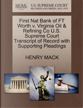 First Nat Bank of FT Worth V. Virginia Oil & Refining Co U.S. Supreme Court Transcript of Record with Supporting Pleadings by Henry Mack