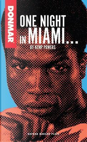 One Night in Miami... by Kemp Powers