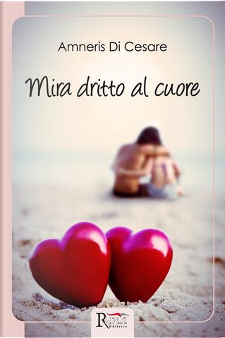 Mira dritto al cuore by Amneris Di Cesare
