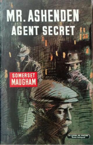 Mr. Ashenden agent secret by Somerset Maugham