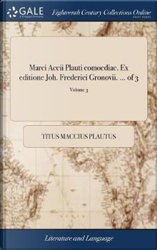 Marci Accii Plauti Comoediae. Ex Editione Joh. Frederici Gronovii. ... of 3; Volume 3 by Titus Maccius Plautus