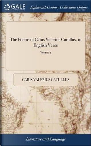 The Poems of Caius Valerius Catullus, in English Verse by Gaius Valerius Catullus