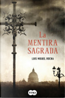 La mentira sagrada by Luis Miguel Rocha