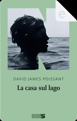 La casa sul lago by David James Poissant