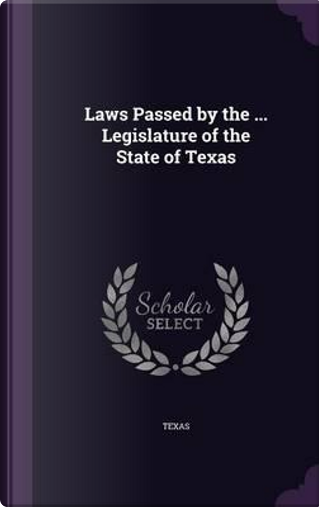 Laws Passed by the Legislature of the State of Texas by Texas