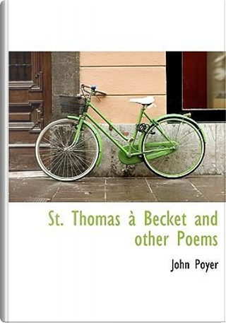St. Thomas Becket and Other Poems by John Poyer