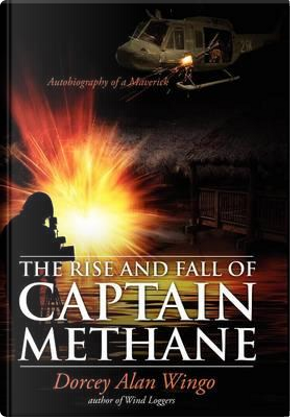 The Rise and Fall of Captain Methane by Dorcey Alan Wingo