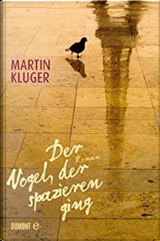 Der Vogel, der spazieren ging by Martin Kluger