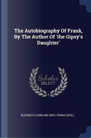 The Autobiography of Frank, by the Author of 'The Gipsy's Daughter' by Elizabeth Caroline Grey