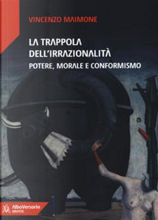 La trappola dell'irrazionalità by Vincenzo Maimone