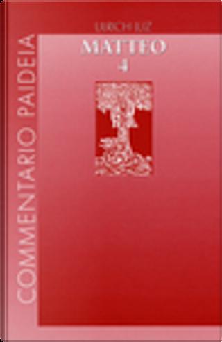 Vangelo di Matteo - Vol. 4 by Ulrich Luz