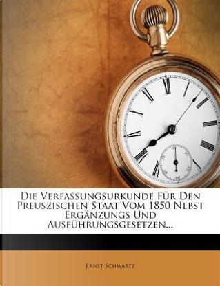 Die Verfassungsurkunde Fur Den Preuszischen Staat, Zweite Ausgabe by Ernst Schwartz