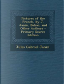 Pictures of the French, by J. Janin, Balzac, and Other Authors by Jules Gabriel Janin