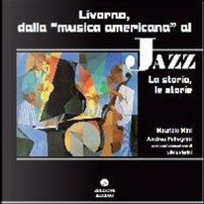 Livorno dalla musica americana al jazz. La storia le storie by Maurizio Mini