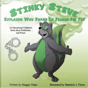 Stinky Steve Explains Why Papa's In Prison for Pot by Maggie Volpo